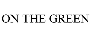 mark for ON THE GREEN, trademark #78713724