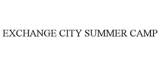 mark for EXCHANGE CITY SUMMER CAMP, trademark #78714382