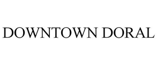 mark for DOWNTOWN DORAL, trademark #78714399