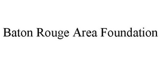 mark for BATON ROUGE AREA FOUNDATION, trademark #78715085