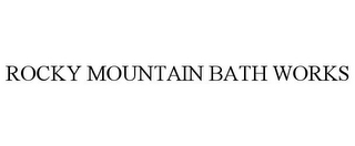 mark for ROCKY MOUNTAIN BATH WORKS, trademark #78715158