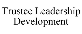 mark for TRUSTEE LEADERSHIP DEVELOPMENT, trademark #78715456