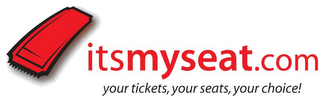 mark for ITSMYSEAT.COM YOUR TICKETS, YOUR SEATS, YOUR CHOICE!, trademark #78715588