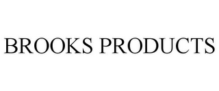 mark for BROOKS PRODUCTS, trademark #78715694