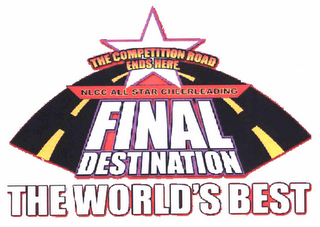 mark for FINAL DESTINATION THE WORLD'S BEST THE COMPETITION ROAD ENDS HERE. NLCC ALL STAR CHEERLEADING, trademark #78716028