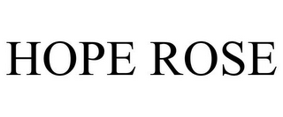mark for HOPE ROSE, trademark #78716365