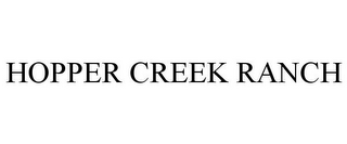 mark for HOPPER CREEK RANCH, trademark #78716981