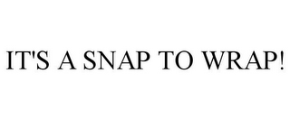 mark for IT'S A SNAP TO WRAP!, trademark #78717392