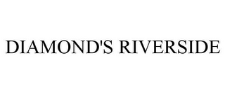 mark for DIAMOND'S RIVERSIDE, trademark #78717678