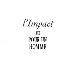 mark for L'IMPACT DE POUR UN HOMME, trademark #78718499