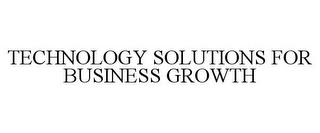 mark for TECHNOLOGY SOLUTIONS FOR BUSINESS GROWTH, trademark #78718595