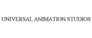 mark for UNIVERSAL ANIMATION STUDIOS, trademark #78718716