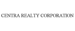mark for CENTRA REALTY CORPORATION, trademark #78718889