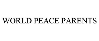 mark for WORLD PEACE PARENTS, trademark #78719808