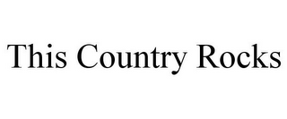 mark for THIS COUNTRY ROCKS, trademark #78719975