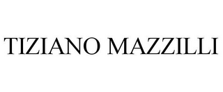 mark for TIZIANO MAZZILLI, trademark #78720419