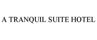 mark for A TRANQUIL SUITE HOTEL, trademark #78720709