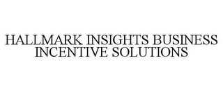mark for HALLMARK INSIGHTS BUSINESS INCENTIVE SOLUTIONS, trademark #78721246