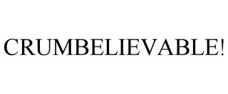mark for CRUMBELIEVABLE!, trademark #78721373