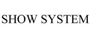 mark for SHOW SYSTEM, trademark #78722376