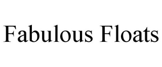 mark for FABULOUS FLOATS, trademark #78723080