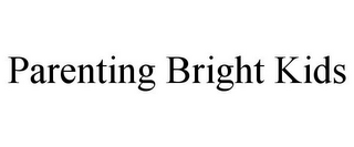 mark for PARENTING BRIGHT KIDS, trademark #78723262
