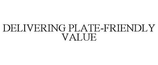 mark for DELIVERING PLATE-FRIENDLY VALUE, trademark #78723507