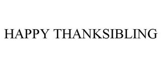 mark for HAPPY THANKSIBLING, trademark #78723952