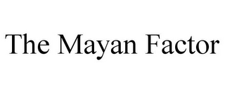 mark for THE MAYAN FACTOR, trademark #78724005