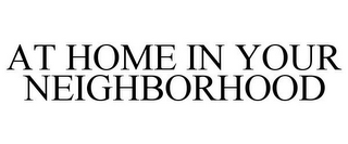 mark for AT HOME IN YOUR NEIGHBORHOOD, trademark #78724154