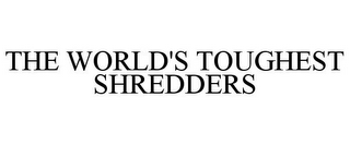 mark for THE WORLD'S TOUGHEST SHREDDERS, trademark #78724519