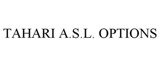 mark for TAHARI A.S.L. OPTIONS, trademark #78724967