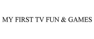 mark for MY FIRST TV FUN & GAMES, trademark #78725222