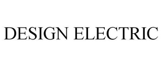 mark for DESIGN ELECTRIC, trademark #78725617