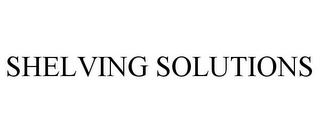 mark for SHELVING SOLUTIONS, trademark #78725966
