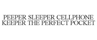mark for PEEPER SLEEPER CELLPHONE KEEPER THE PERFECT POCKET, trademark #78726144