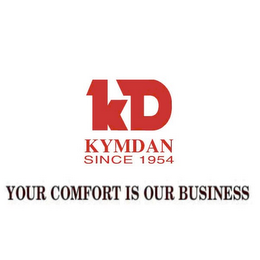mark for KD KYMDAN SINCE 1954 YOUR COMFORT IS OUR BUSINESS, trademark #78727326