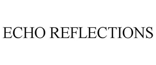 mark for ECHO REFLECTIONS, trademark #78727682