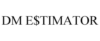 mark for DM E$TIMATOR, trademark #78728367