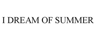 mark for I DREAM OF SUMMER, trademark #78728650