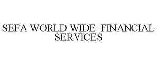 mark for SEFA WORLD WIDE FINANCIAL SERVICES, trademark #78729043