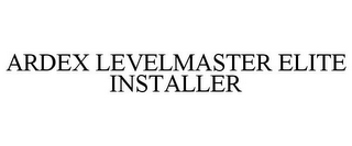 mark for ARDEX LEVELMASTER ELITE INSTALLER, trademark #78729606