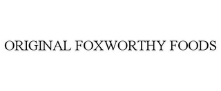 mark for ORIGINAL FOXWORTHY FOODS, trademark #78730207