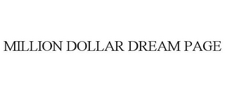 mark for MILLION DOLLAR DREAM PAGE, trademark #78730258
