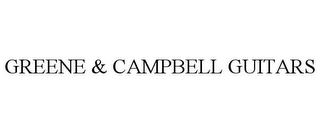 mark for GREENE & CAMPBELL GUITARS, trademark #78730465