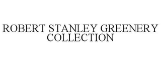 mark for ROBERT STANLEY GREENERY COLLECTION, trademark #78730475