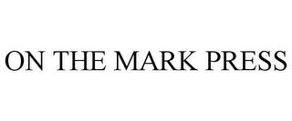 mark for ON THE MARK PRESS, trademark #78730501