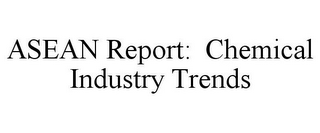 mark for ASEAN REPORT: CHEMICAL INDUSTRY TRENDS, trademark #78730714