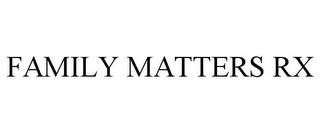 mark for FAMILY MATTERS RX, trademark #78731405