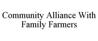 mark for COMMUNITY ALLIANCE WITH FAMILY FARMERS, trademark #78731871